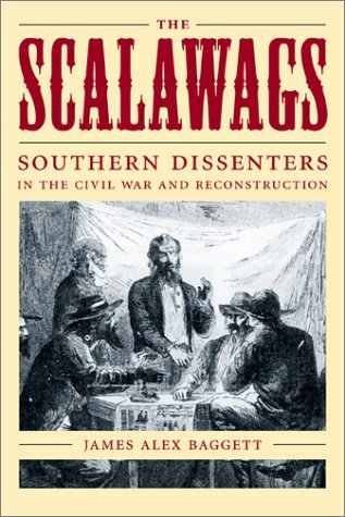 The Scalawags: Southern Dissenters in the Civil War and Reconstruction: Baggett, James Alex