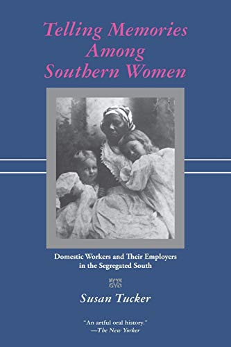 9780807127995: Telling Memories Among Southern Women: Domestic Workers and Their Employers in the Segregated South