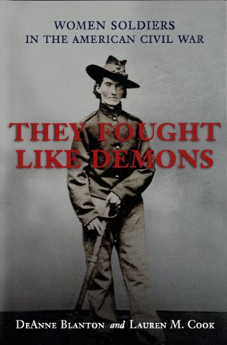 They Fought Like Demons: Women Soldiers in the American Civil War (Hardcover): DeAnne Blanton