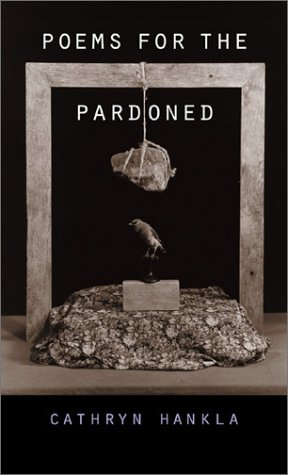 Poems for the Pardoned: Cathryn Hankla