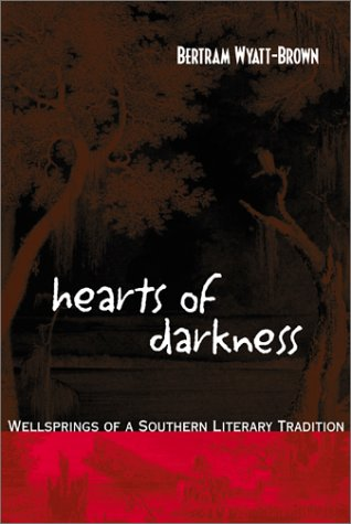 Hearts of Darkness Wellsprings of Southern Literary Tradition: Bertram Wyatt-Brown