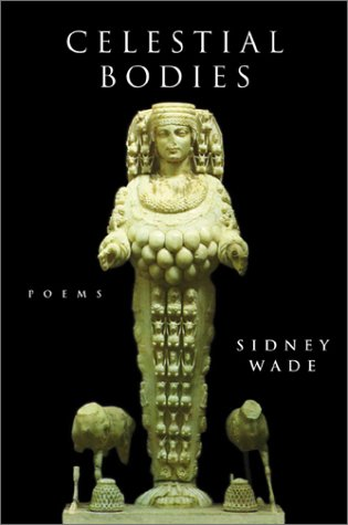 Celestial Bodies: Poems (Southern Messenger Poets): Wade, Sidney
