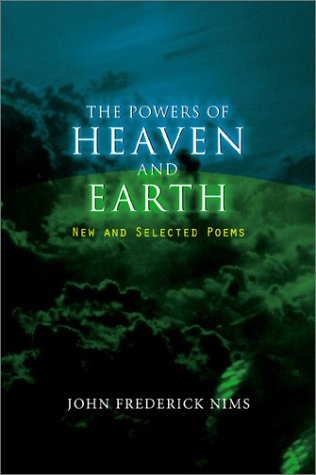 The Powers of Heaven and Earth: New and Selected Poems (Hardcover): John Frederick Nims