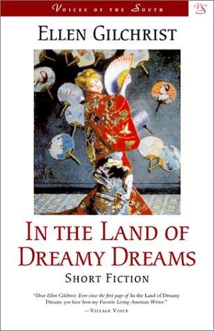 In the Land of Dreamy Dreams : Ellen Gilchrist