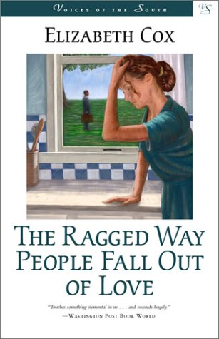 9780807128350: The Ragged Way People Fall Out of Love: A Novel (Voices of the South)