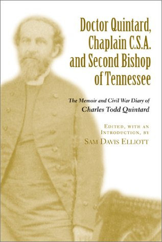Doctor Quintard, Chaplain C.S.A. and Second Bishop of Tennessee: The Memoir and Civil War Diary of ...