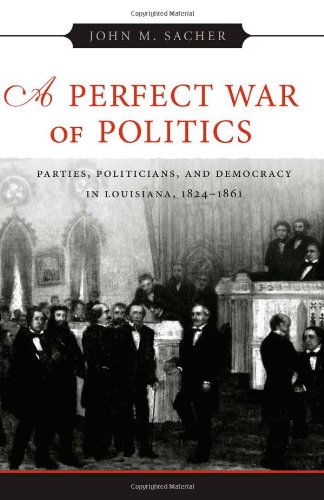 9780807128480: A Perfect War of Politics: Parties, Politicians, and Democracy in Louisiana, 1824-1861