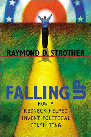 9780807128565: Falling Up: How a Redneck Helped Invent Political Consulting (Politics Media)