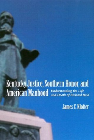 9780807128572: Kentucky Justice, Southern Honor, and American Manhood: Understanding the Life and Death of Richard Reid (Southern Biography Series)