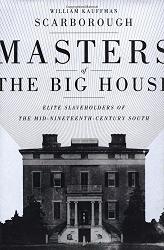 Masters of the Big House: Elite Slaveholders of the Mid-Nineteenth Century South