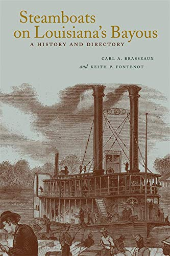 Steamboats on Louisiana's Bayous: A History and Directory (Hardcover): Carl A. Brasseaux