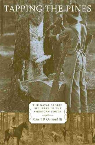 Tapping the Pines: The Naval Stores Industry in the American South (Hardback): Robert B. Outland
