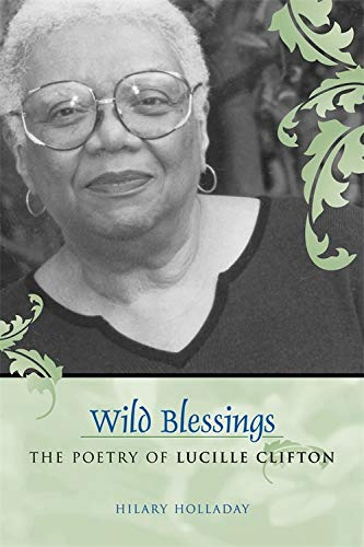 Wild Blessings: The Poetry of Lucille Clifton (Southern Literary Studies): Hilary Holladay