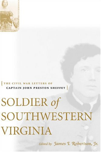 Soldier of Southwestern Virginia: The Civil War Letters of Captain John Preston Sheffey (0807130133) by Sheffey, John Preston