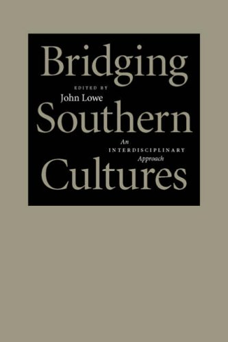 Bridging Southern Cultures : An Interdisciplinary Approach :: Lowe, John