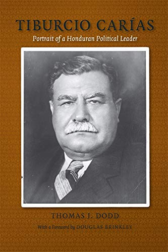 Tiburcio Carias: Portrait of a Honduran Political Leader (Hardback): Thomas J. Dodd