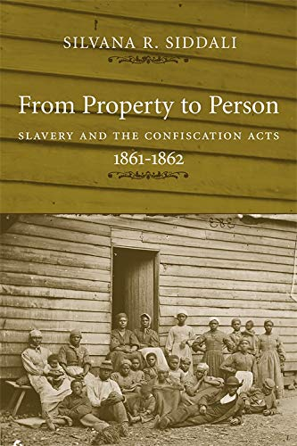 From Property to Person: Slavery and the Confiscation Acts, 1861-1862 (Hardback): Silvana R. ...