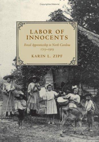 Labor of Innocents: Forced Apprenticeship in North Carolina, 1715--1919: Zipf, Karin Lorene