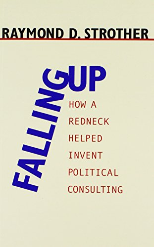Falling Up: How a Redneck Helped Invent Political Consulting (Paperback): Raymond D. Strother