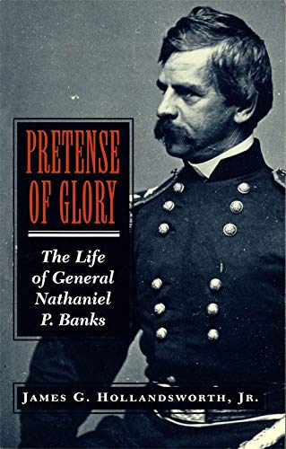 9780807130742: Pretense of Glory: The Life of General Nathaniel P. Banks