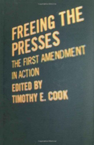 9780807130773: Freeing the Presses: The First Amendment in Action (Media & Public Affairs)