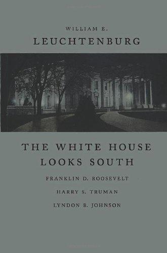 The White House Looks South: Franklin D. Roosevelt, Harry S. Truman, Lyndon B. Johnson: ...