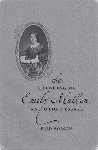 The Silencing Of Emily Mullen And Other Essays: Fred C. Hobson