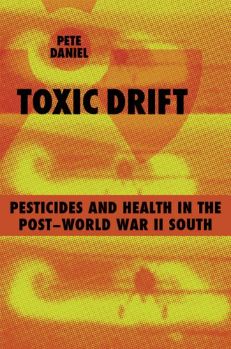 Toxic Drift: Pesticides and Health in the Post-World War II South (Walter Lynwood Fleming Lectures in Southern History) (0807130982) by Daniel, Pete