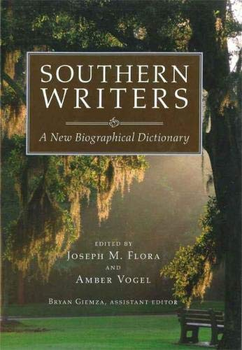 Southern Writers: A New Biographical Dictionary: FLORA, JOSEPH M.; VOGEL, AMBER (Editors)