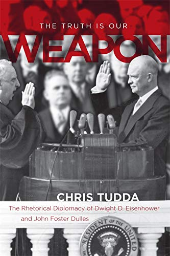 9780807131404: The Truth Is Our Weapon: The Rhetorical Diplomacy of Dwight D. Eisenhower and John Foster Dulles