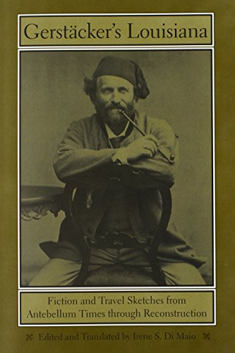 Gerstacker's Louisiana: Fiction And Travel Sketches from: Friedrich Gerstacker, Irene