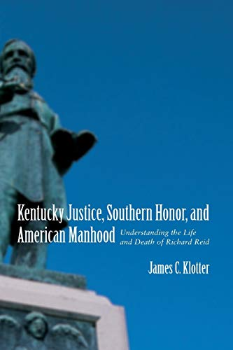9780807131589: Kentucky Justice, Southern Honor, and American Manhood: Understanding the Life and Death of Richard Reid (Southern Biography Series)