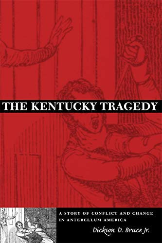 The Kentucky Tragedy: A Story of Conflict and Change in Antebellum America (Hardcover): Dickson D. ...