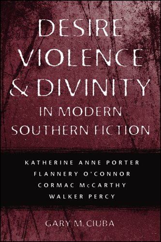 9780807131756: Desire, Violence & Divinity in Modern Southern Fiction: Katherine Anne Porter, Flannery O'Connor, Cormac McCarthy, Walker Percy (Southern Literary Studies)