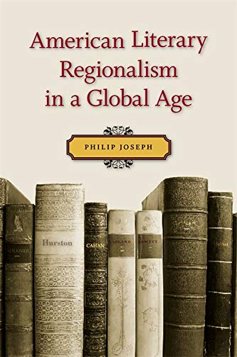 American Literary Regionalism in a Global Age (Hardcover): Philip Joseph
