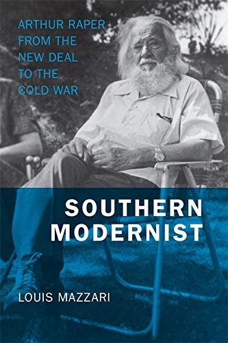 Southern Modernist: Arthur Raper from the New Deal to the Cold War (Hardcover): Louis Mazzari