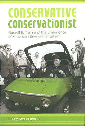 Conservative Conservationist Russell E. Train And the Emergence of American Environmentalism