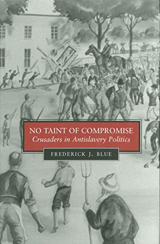 No Taint of Compromise: Crusaders in Antislavery Politics (Paperback): Frederick J. Blue