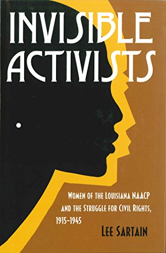 9780807132210: Invisible Activists: Women of the Louisiana NAACP and the Struggle for Civil Rights, 1915--1945 (Conflicting Worlds: New Dimensions of the American Civil War)