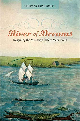 River of Dreams: Imagining the Mississippi Before Mark Twain (Southern Literary Studies): Smith, ...