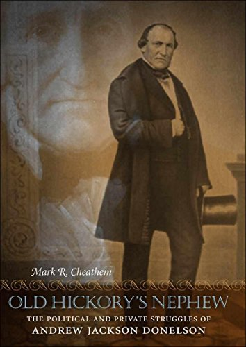 Old Hickory's Nephew: The Political and Private Struggles of Andrew Jackson Donelson (Hardcover...