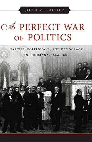 9780807132425: A Perfect War of Politics: Parties, Politicians, and Democracy in Louisiana, 1824--1861