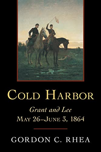Cold Harbor: Grant and Lee, May 26--June 3, 1864 (0807132446) by Gordon C. Rhea