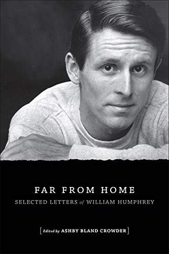 Far from Home: Selected Letters of William Humphrey (Southern Literary Studies): Humphrey, William