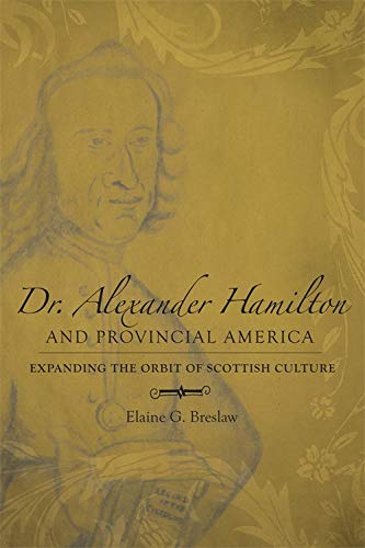 Dr. Alexander Hamilton and Provincial America: Expanding the Orbit of Scottish Culture (Hardback): ...