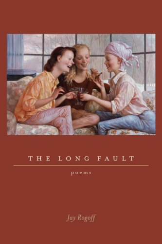 The Long Fault: Poems: Rogoff, Jay