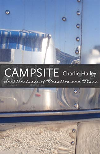 Campsite: Architectures of Duration and Place (Hardcover): Charlie Hailey