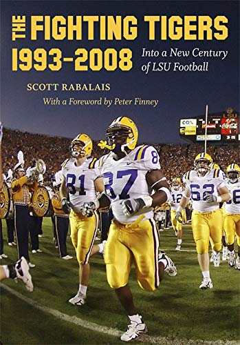 The Fighting Tigers, 1993-2008: Into a New Century of LSU Football (Hardcover): Scott Rabalais