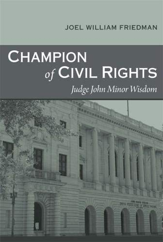Champion of Civil Rights: Judge John Minor Wisdom (Hardback): Joel William Friedman