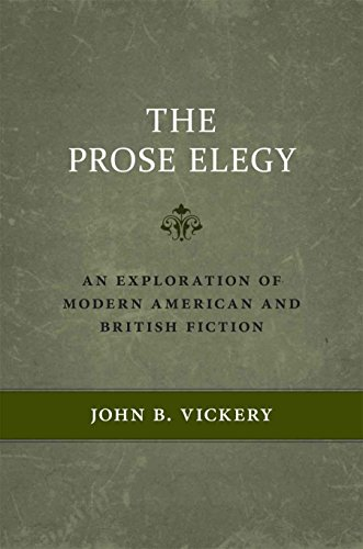 The Prose Elegy: An Exploration of Modern American and British Fiction (Hardcover): John B. Vickery
